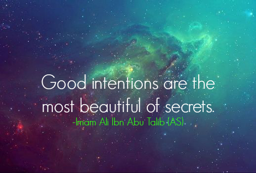 Good intentions are the most beautiful of secrets.