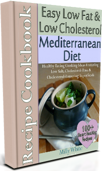 Easy Low Fat and Low Cholesterol Recipe Mediterranean Diet Cookbook by Milly White