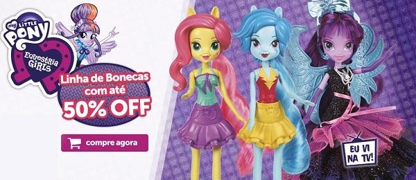 Promoção de Bonecas Equestria Girls - My Little Pony com até 50% OFF