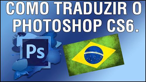 COMO TRADUZIR O PHOTOSHOP CS6 E CC PARA PORTUGUÊS