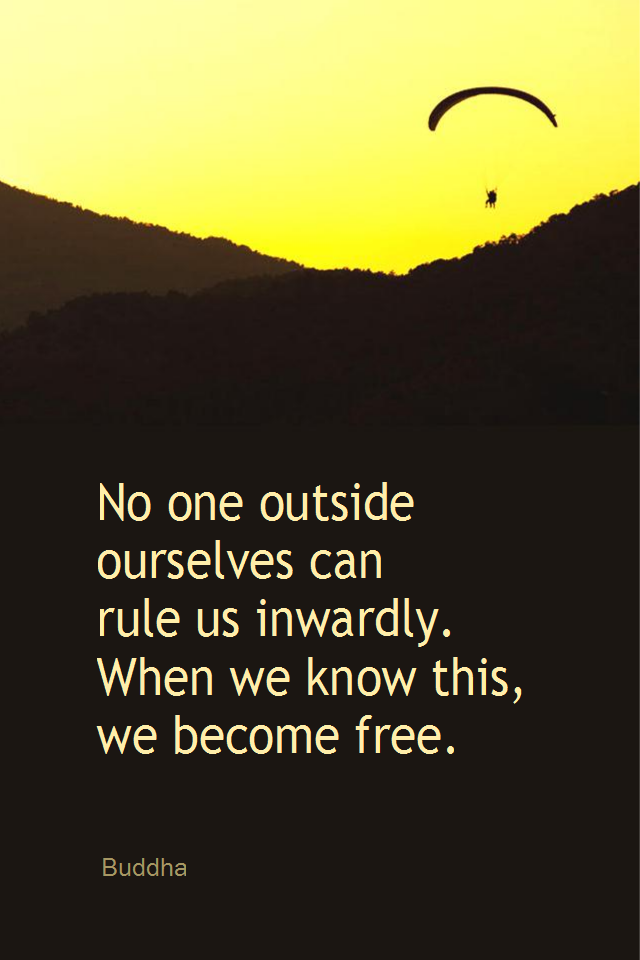 visual quote - image quotation for FREEDOM - No one outside ourselves can rule us inwardly. When we know this, we become free. - Buddha