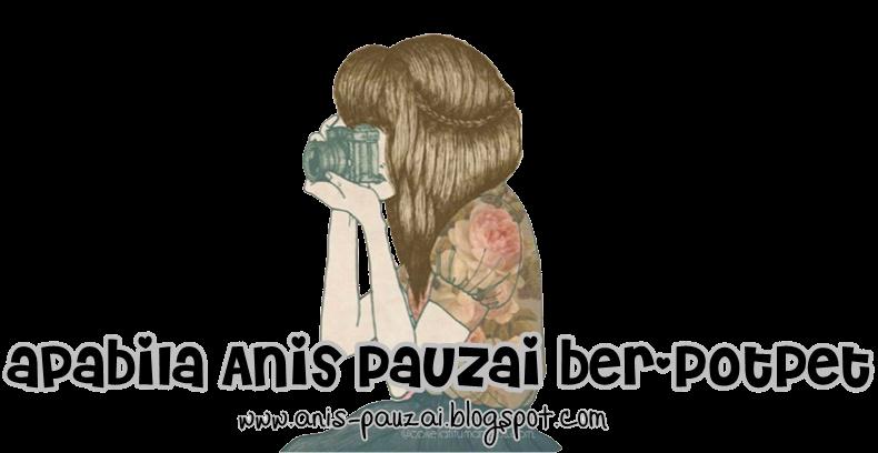 apabila AnisPauzai ber-PotPet