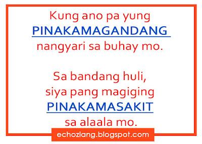 Kung ano pa yung pinakamagandang nagyari sa buhay mo sa bandang huli siya pang magiging pinakamasakit na alala mo