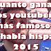 Cuanto ganan los youtubers más famosos de habla hispana en 2015