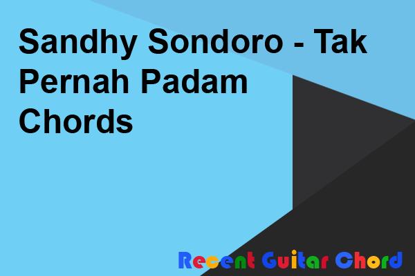 Sandhy Sondoro - Tak Pernah Padam Chords
