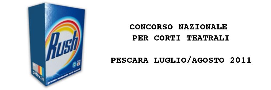 RUSH - Concorso per corti teatrali - Pescara, luglio/agosto 2011