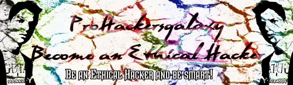 Pro Hackers Galaxy [Its all about Hacking & Fun]