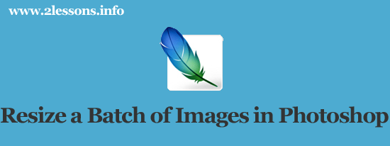 resize a batch of images in photoshop