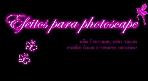 EFEITOS PARA PHOTOSCAPE
