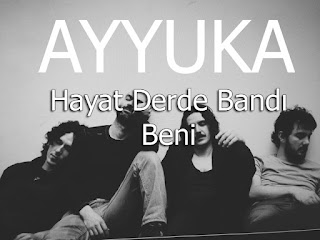 Ayyuka - Hayat Derde Bandı Beni dinle şarkı sözleri