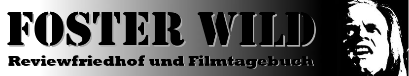 Foster Wild - Reviewfriedhof und Filmtagebuch
