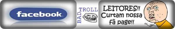 Blog Badtroll  um blog de Humor, Entretenimento Curiosidades,Musicas,Filmes,Videos ,Animes,Pegadinhas e As Imagens mais Doidas da Web   nos aconpanhe no Facebook CURTA NOSSA PAGINA !
