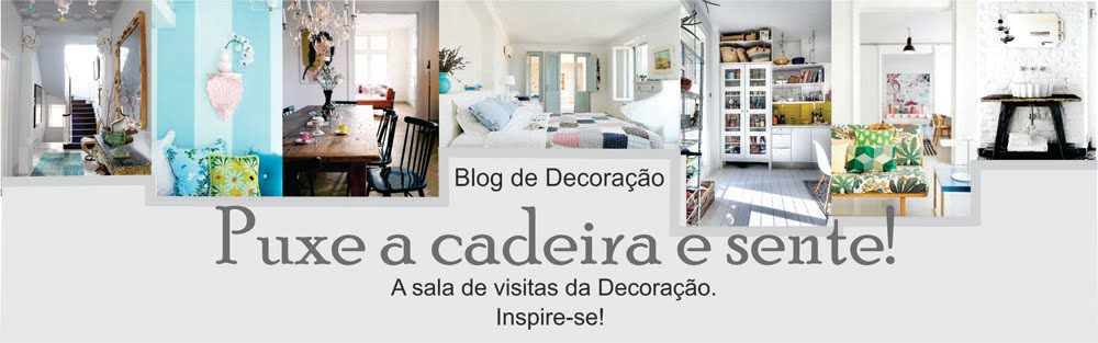 BLOG DE DECORAO-PUXE A CADEIRA E SENTE! 
