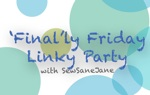 'Final'ly Friday Linky Party with SewSaneJane