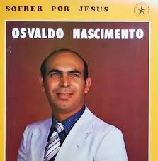 Osvaldo Nascimento - Sofrer Por Jesus