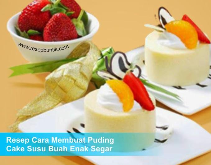 Resep Cara Membuat Puding Cake Susu Buah Enak Segar
