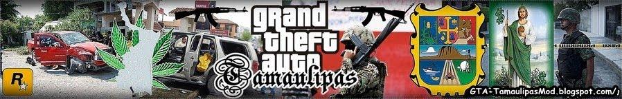 GTA Tamaulipas - La Nueva Generación de Mods!