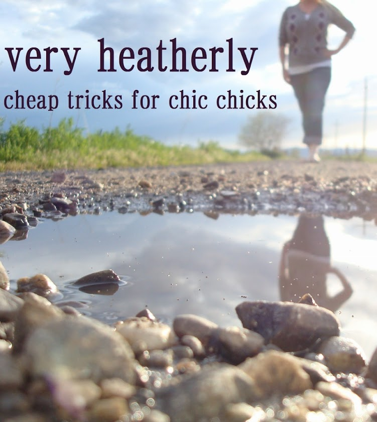 very heatherly cheap tricks for chic chicks