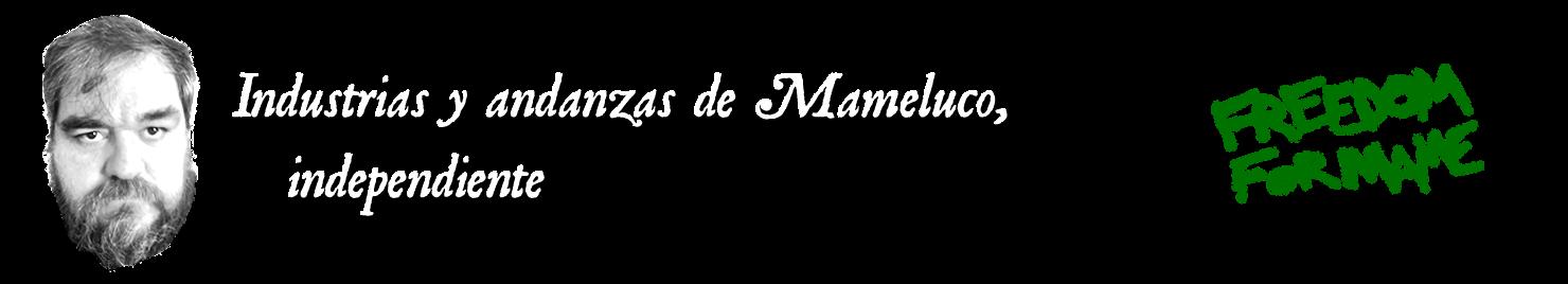 Industrias y andanzas de Mameluco, independiente