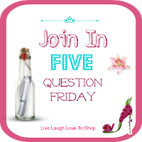 Five Friday Questions of The Day-Linky