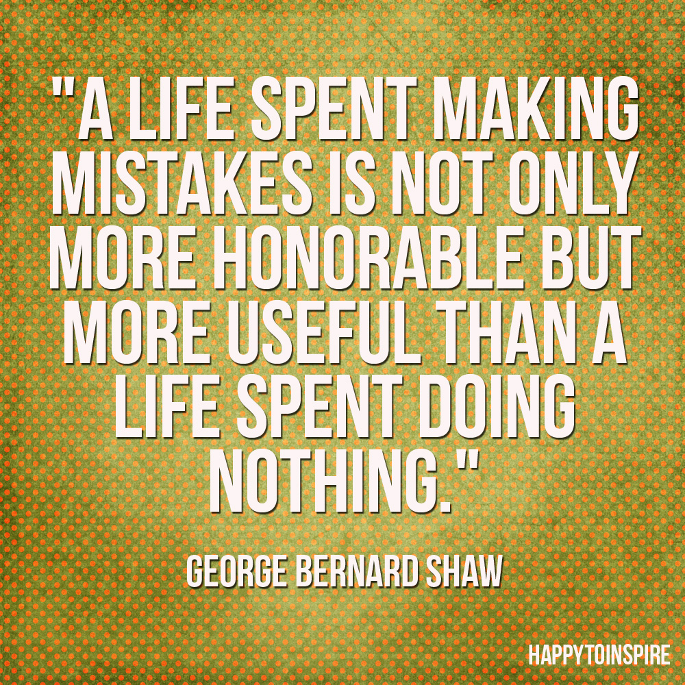 Quotes About Love Mistakes : Happy To Inspire: Quote of the Day: A life spent making mistakes