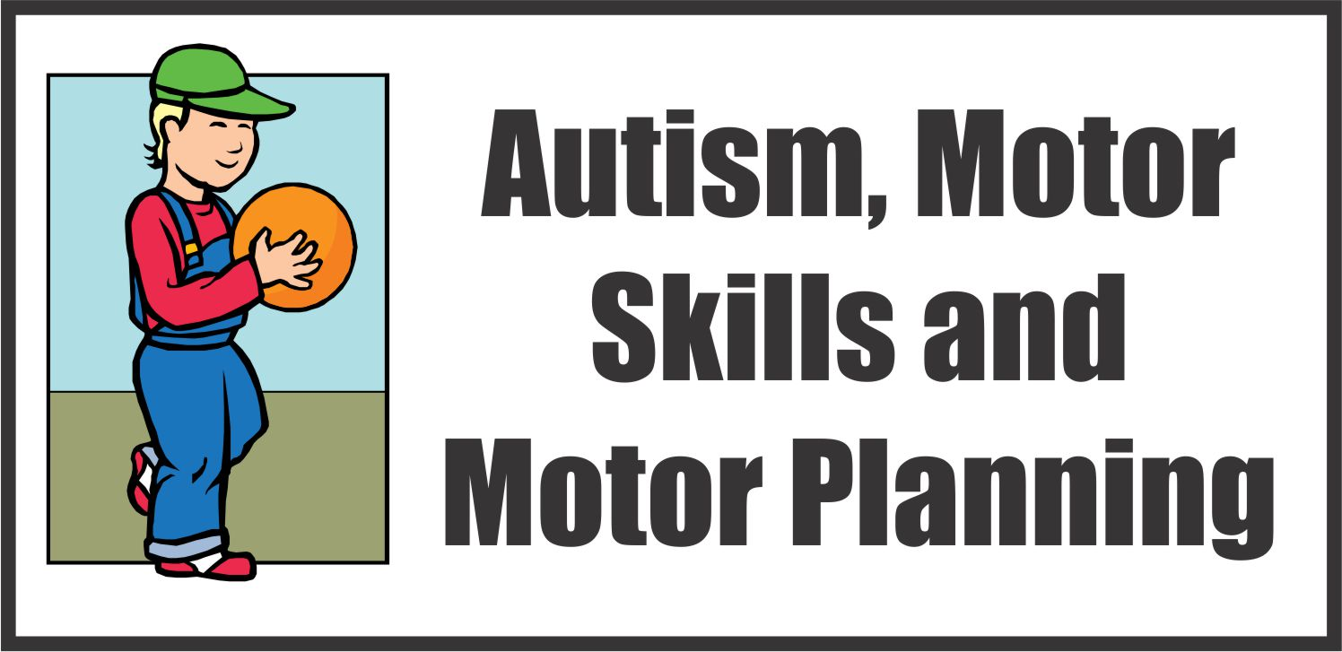 Motor Skills And Motor Planning In Autism Your Therapy