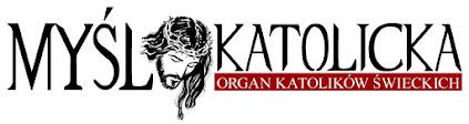 MYŚL KATOLICKA - Organ Katolików Świeckich