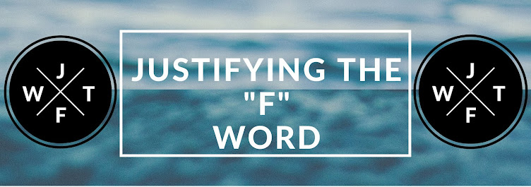 "Justifying The ""F"" Word"