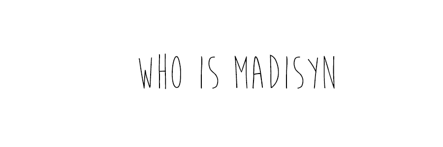WHO IS MADISYN