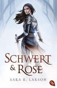 http://www.amazon.de/Schwert-Rose-Sara-B-Larson/dp/3570309452/ref=sr_1_1?s=books&ie=UTF8&qid=1440449613&sr=1-1&keywords=schwert+und+rose