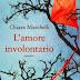 """""""L'amore involontario"""" di Chiara Marchelli"""