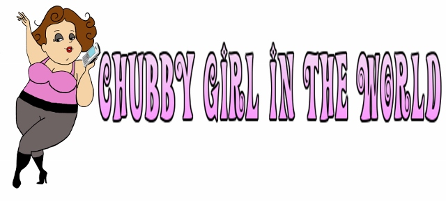 Chubby Girl In the World- Fashion for the Full Figured Fierce Female