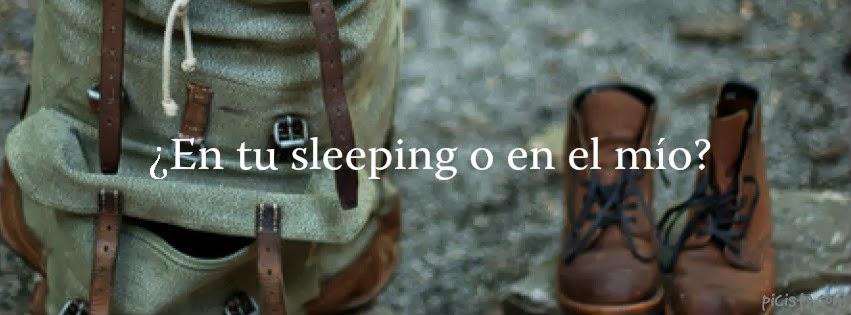¿En tu sleeping o en el mío?