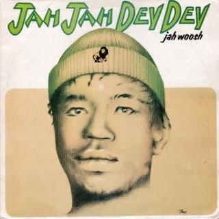 Jah Woosh - Jah Jah Dey Dey