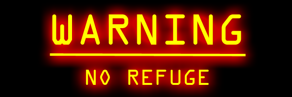 Warning: No Refuge
