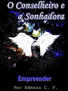 O Conselheiro e a Sonhadora;Empreender. Uma história de Romance, Mistério e auto ajuda!!!