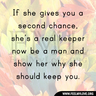 If she gives you a second chance, she's a real keeper now be a man and show her why she should keep you.