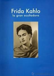 Frida Kahlo : la gran ocultadora / introducción de Margaret Hooks