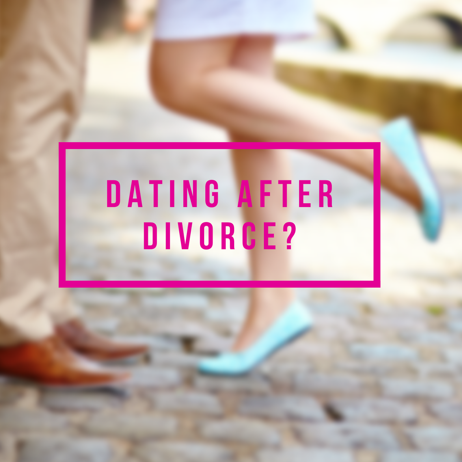 Dating after divorce blog
