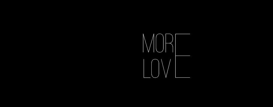 MORE LOVE ♥