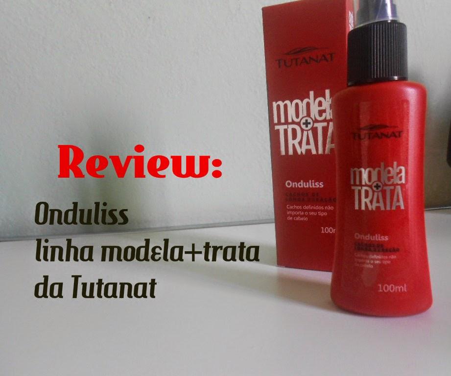 Review: Onduliss- linha modela+trata da Tutanat
