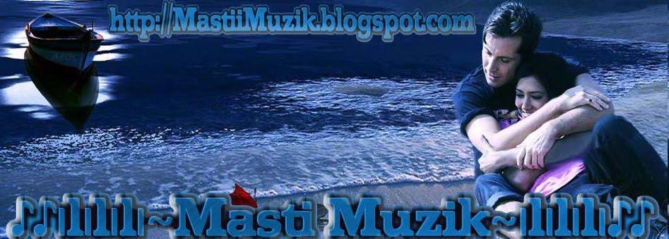 ♪♪ılılılı~Masti Muzik~ılılılı♪♪