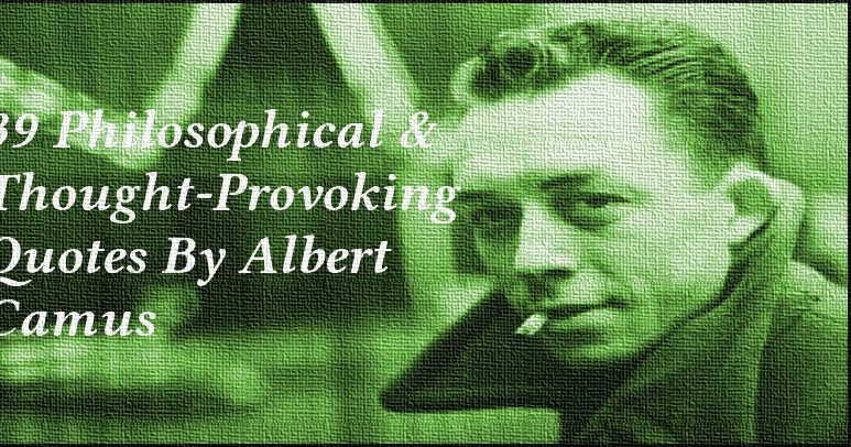 39 Philosophical Thought-Provoking Quotes By Albert Camus