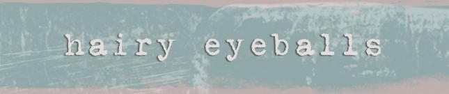 Hairy Eyeballs