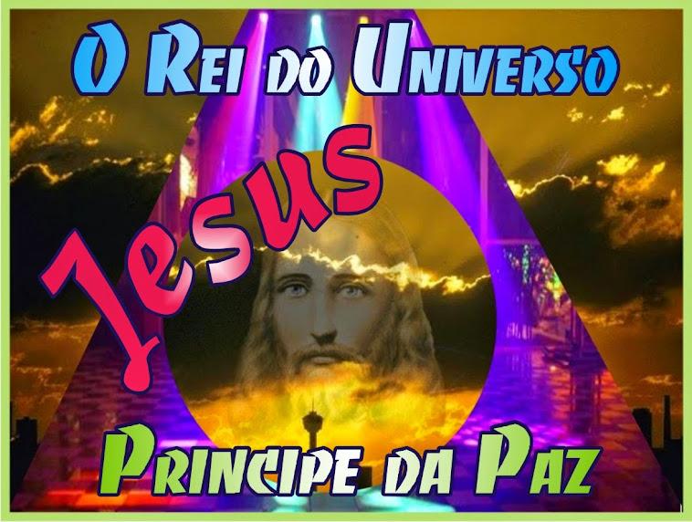 Rei do Universo - Príncipe da Paz é Jesus Cristo