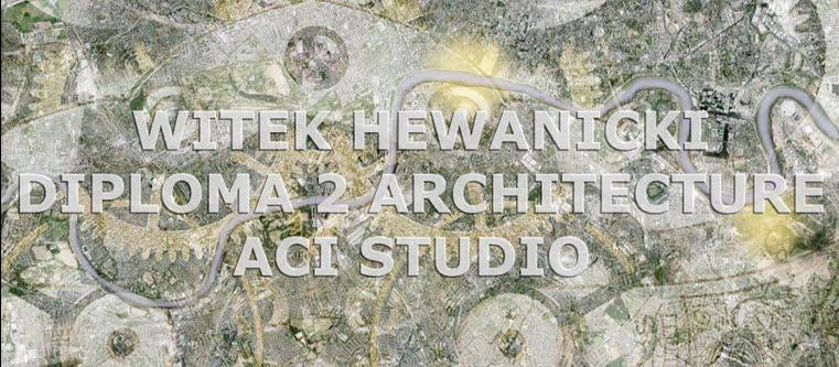 Witek Hewanicki - Diploma 2 - ACI Studio