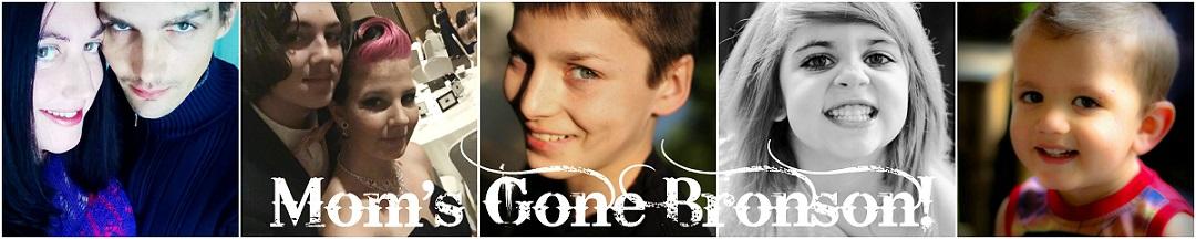 Mom's Gone Bronson!