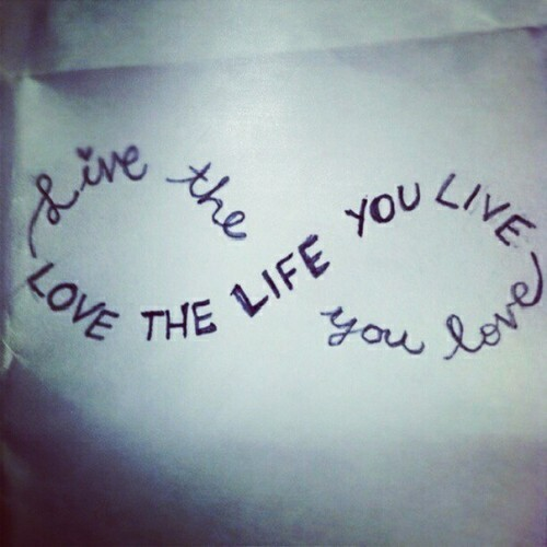 live the life you love love the life you live quotes