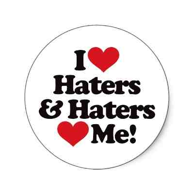 I love haters and haters love me