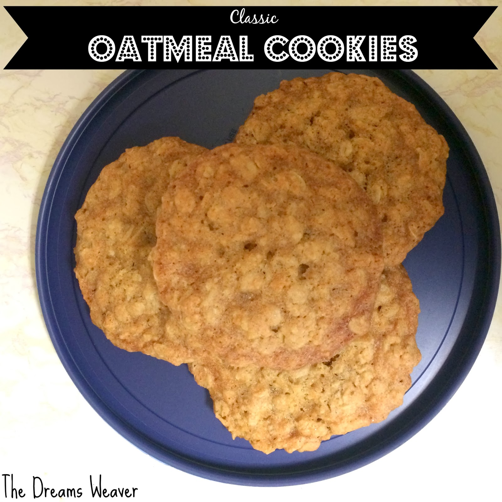 Classic Oatmeal Cookies~ The Dreams Weaver